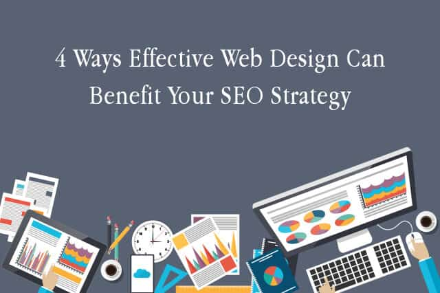 4 Ways Effective Web Design Can Benefit Your SEO Strategy