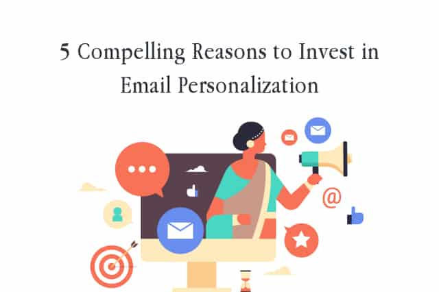 5 Compelling Reasons to Invest in Email Personalization