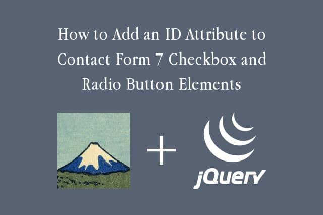 How to Add an ID Attribute to Contact Form 7 Checkbox and Radio Button Elements