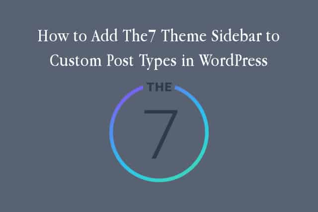 How to Add The7 Theme Sidebar to Custom Post Types in WordPress