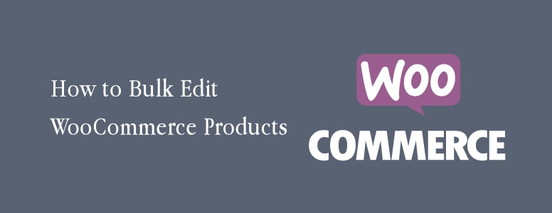 How to Bulk Edit WooCommerce Products