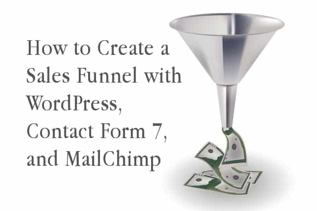 How to Create a Sales Funnel with WordPress, Contact Form 7, and MailChimp