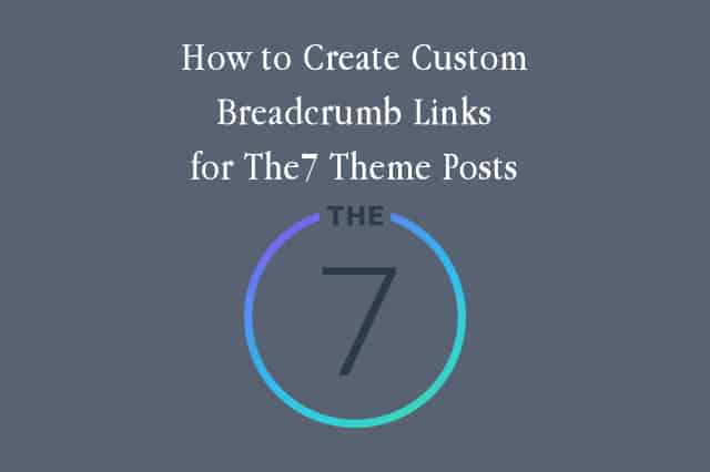 How to Create Custom Breadcrumb Links for The7 Theme Posts
