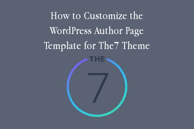 How to Customize the WordPress Author Page Template for The7 Theme