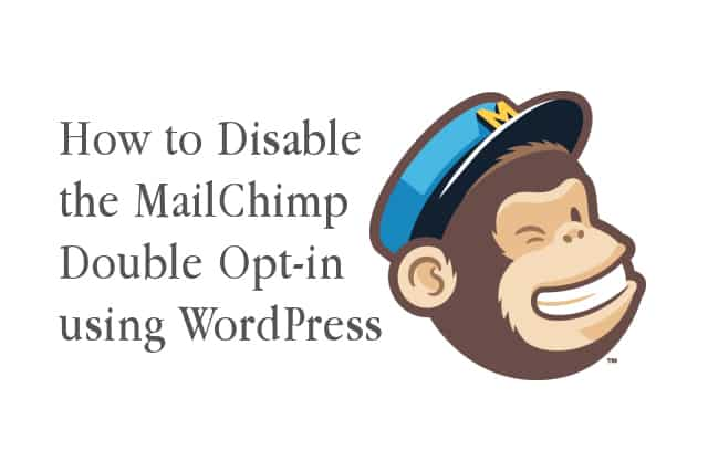 How to Disable the MailChimp Double Opt-in using WordPress
