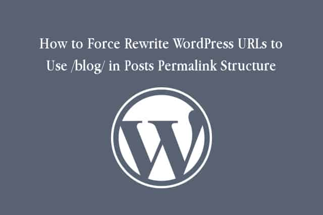 How to Force WordPress URLs to use /blog/ in Posts Permalink Structure