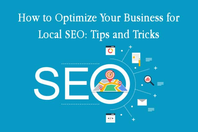 How to Optimize Your Business for Local SEO: Tips and Tricks