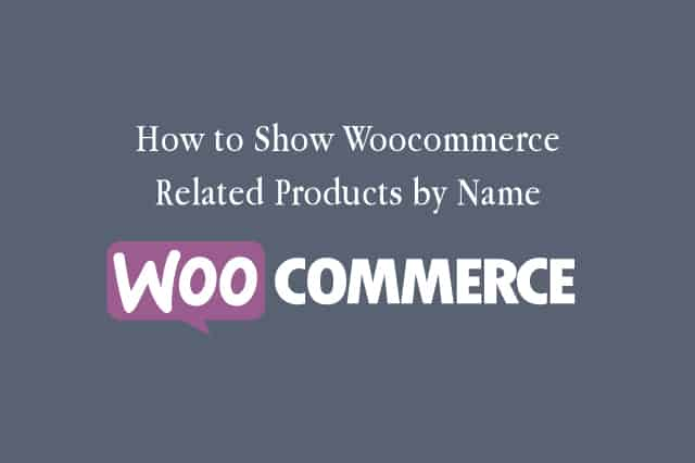How to Show Woocommerce Related Products by Name