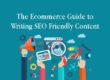The Ecommerce Guide to Writing SEO Friendly Content