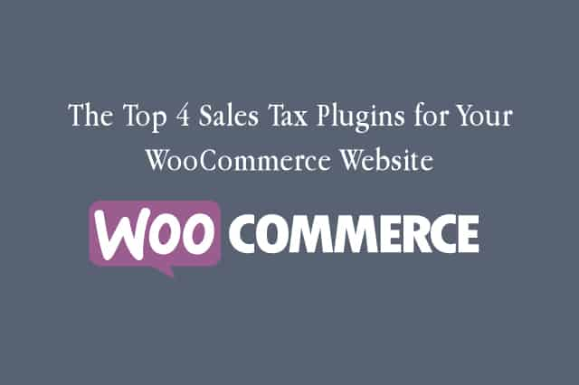 The Top 4 Sales Tax Plugins for Your WooCommerce Website