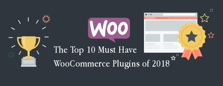 The Top 10 Must Have WooCommerce Plugins of 2018