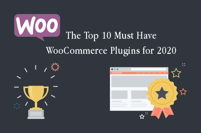 The Top 10 Must Have WooCommerce Plugins of 2020