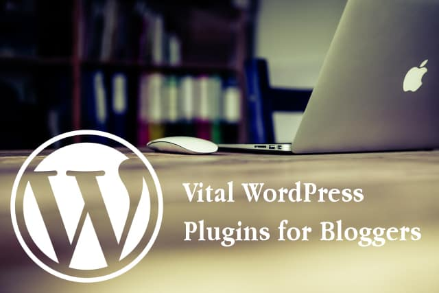 Vital WordPress Plugins for Bloggers